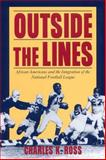 Outside the Lines : African Americans and the Integration of the National Football League, Ross, Charles K., 0814774962