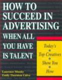 How to Succeed in Advertising When All You Have Is Talent 9780844234960