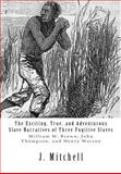 The Exciting, True, and Adventurous Slave Narratives of Three Fugitive Slaves, J. Mitchell, 1477464964