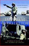 Imperial Overstretch : George W. Bush and the Hubris of Empire, Tarbell, Jim and Burbach, Roger, 1842774964