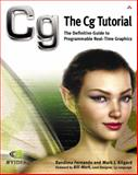 The Cg Tutorial : The Definitive Guide to Programmable Real-Time Graphics, Fernando, Randima and Kilgard, Mark J., 0321194969