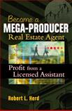 Becoming a Mega-Producer Real Estate Agent : Profiting from a Licensed Assistant, Herd, Robert L., 0324234961