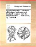 Kings of England Characters of the Kings and Queens of England; Selected from the Best Historians with Heads, by T Bewick, See Notes Multiple Contributors, 1170214967