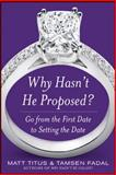 Why Hasn't He Proposed?, Matt Titus and Tamsen Fadal, 0071614966