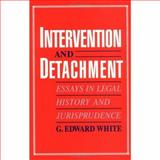 Intervention and Detachment : Essays in Legal History and Jurisprudence, White, G. Edward, 0195084969