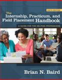 The Internship, Practicum, and Field Placement Handbook, Baird, Brian N., 0205804969