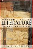 Writing about Literature in the Media Age (with MyLiteratureLab), Anderson, Daniel, 032132496X