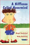 A Nifflenoo Called Nevermind : A Story for Children Who Bottle up Their Feelings, Sunderland, Margot, 0863884962