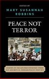 Peace Not Terror : Leaders of the Antiwar Movement Speak Out Against U. S. Foreign Policy Post 9/11, , 073912496X