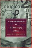 A Brief Introduction to the Philosophy of Mind, Jack S. Crumley and Jack S. Crumley, 0742544966