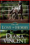 For the Love of Horses, Diana Vincent, 1492734969