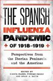 The Spanish Influenza Pandemic Of 1918-1919 : Perspectives from the Iberian Peninsula and the Americas, , 1580464963
