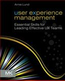 User Experience Management : Essential Skills for Leading Effective UX Teams, Lund, Arnie, 0123854962