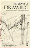 The Death of Drawing : Architecture in the Age of Simulation, Scheer, David, 0415834961