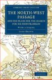 The North-West Passage and the Plans for the Search for Sir John Franklin : With a Sequel to 'the North-West Passage and the Plans for the Search for Sir John Franklin', Brown, John, 1108074960