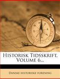 Historisk Tidsskrift, Volume 6..., Danske Historiske Forening, 1270964968
