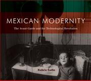Mexican Modernity : The Avant-Garde and the Technological Revolution, Gallo, Rubén, 0262514966