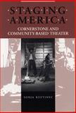 Staging America : Cornerstone and Community-Based Theater, Kuftinec, Sonja and Lieb, Frederick G., 0809324962
