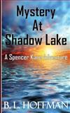 Mystery at Shadow Lake - A Spencer Kane Adventure, B. Hoffman, 146812496X