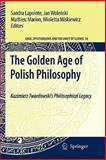 The Golden Age of Polish Philosophy : Kazimierz Twardowski's Philosophical Legacy, , 9048184967