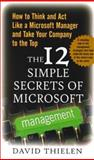 The 12 Simple Secrets of Microsoft Management : How to Think and Act Like a Microsoft Manager and Take Your Company to the Top, Thielen, David, 007136496X