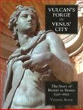 Vulcan's Forge in Venus' City : The Story of Bronze in Venice, 1350-1650, Avery, Victoria, 0197264964