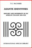 Asante Identities : History and Modernity in an African Village, 1850-1950, McCaskie, T. C., 0253214963
