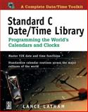 Standard C Date/Time Library : Programming the World's Calendars and Clocks, Latham, Lance, 0879304960