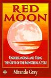 Red Moon : Understanding and Using the Gifts of the Menstrual Cycle, Gray, Miranda, 1852304960