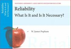 Reliability : What Is It and Is It Necessary?, Popham, W. James, 0132734966