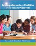 Including Adolescents with Disabilities in General Education Classrooms, Smith, Tom E. and Gartin, Barbara, 0135014964