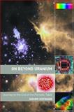 On Beyond Uranium : Journey to the End of the Periodic Table, Hofmann, Sigurd, 0415284961