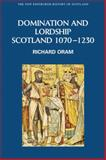 Domination and Lordship : Scotland, 1070-1230, Oram, Richard, 0748614966