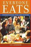Everyone Eats : Understanding Food and Culture, Anderson, E. N., 0814704964