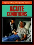 Teaching Patients with Acute Conditions, Springhouse Publishing Company Staff, 0874344964