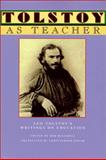 Tolstoy As Teacher : Leo Tolstoy's Writings on Education, Tolstoy, Leo, 091592496X