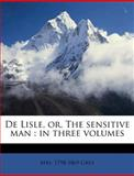 De Lisle, or, the Sensitive Man, 1798-1869 Grey, 1149324961