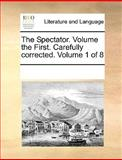 The Spectator Volume the First Carefully Corrected Volume 1 Of, See Notes Multiple Contributors, 1170254969