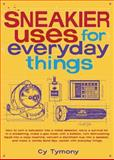 Sneakier Uses for Everyday Things, Cy Tymony, 0740754963
