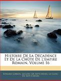 Histoire de la Décadence et de la Chûte de L'Empire Romain, Edward Gibbon and Leclerc De Septchênes, 1143514963