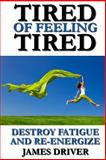 Tired of Feeling Tired, James Driver, 147519496X