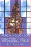 Imagining London : Postcolonial Fiction and the Transnational Metropolis, Ball, John C. and Ball, John Clement, 0802044964