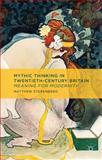 Mythic Thinking in Twentieth-Century Britain : Meaning for Modernity, Sterenberg, Matthew, 1137354968
