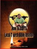 How to Start a Local Church Bible Institute, Daniel Haifley, 146801496X