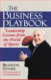 The Business Playbook : Leadership Lessons from the World of Sports, Steiner, Brandon, 1891984969