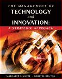The Management of Technology and Innovation : A Strategic Approach, White, Margaret A. and Bruton, Garry D., 0324144970