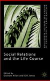 Social Relations and the Life Course, Allan, Graham and Jones, Gill, 0333984978
