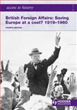 Britain Foreign Affairs : Saving Europe at a Cost, 1919-1960, Farmer, Alan, 034098497X