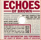 Echoes of Brown : Youth Documenting and Performing the Legacy of Brown v. Board of Education, Fine, Michelle and Roberts, Rosemarie A., 0807744972