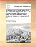 A General History of the World, from the Creation to the Present Time by William Guthrie, Esq; John Gray, Esq; and Others Eminent in This Branch, William Guthrie, 1140664972